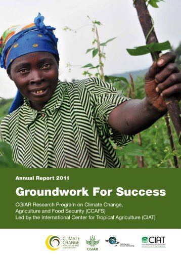 Annual Report 2011 Groundwork For Success - CCAFS - cgiar