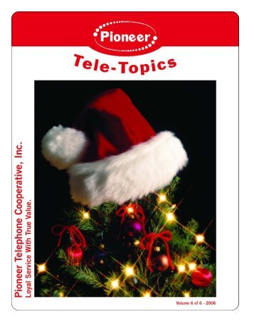 Tele-Topics - 2006 - Vol 6 of 6.pdf - Pioneer Telephone Cooperative ...