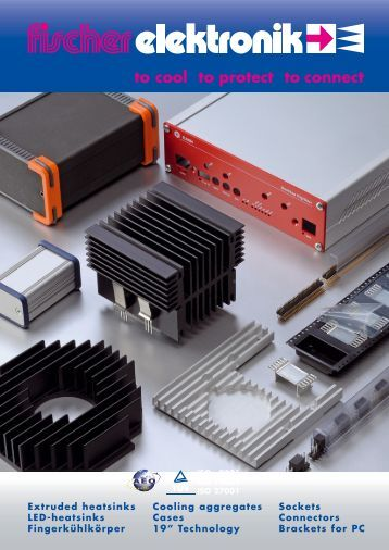 to cool to protect to connect - Fischer Elektronik GmbH & Co. KG