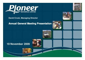 AGM Presentation 2009 - Pioneer Resources Limited