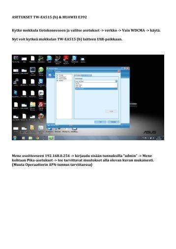 ASETUKSET TW-‐EA515 (b) & HUAWEI E392 Kytke ... - Telewell