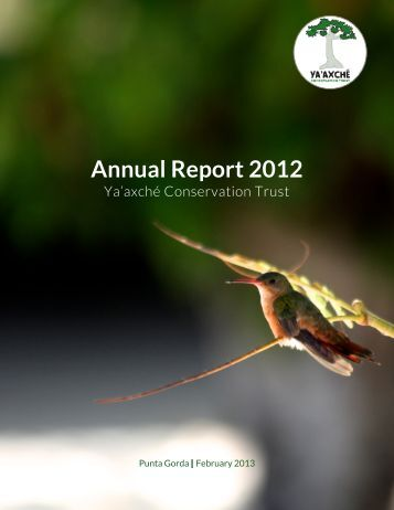 Annual Report 2012 - Ya'axché Conservation Trust