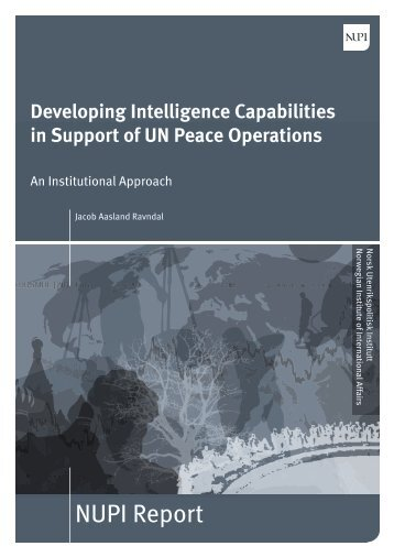 Developing Intelligence Capabilities in Support of UN Peace ... - NUPI