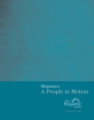 REPORT : Hispanics: A People in Motion - Pew Hispanic Center