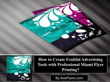 How to Create Fruitful Advertising Tools with Professional Miami Flyer Printing?