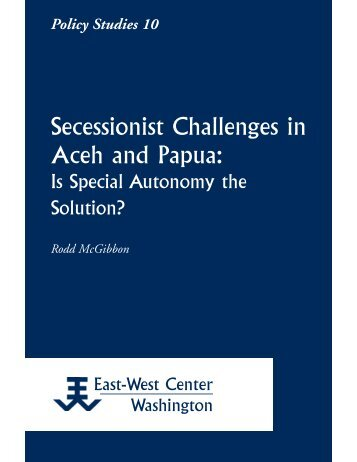 Secessionist Challenges in Aceh and Papua: Is ... - ScholarSpace