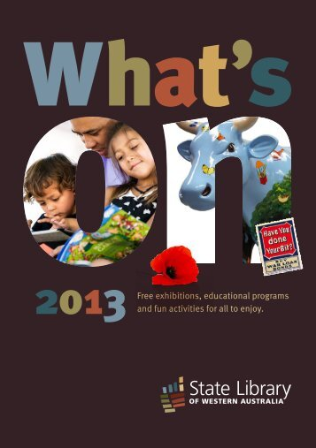 What's On 2013 brochure. - State Library of Western Australia
