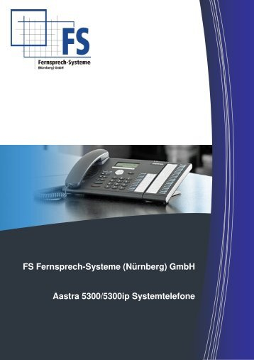 FS Fernsprech-Systeme (Nürnberg) GmbH Aastra 5300/5300ip Systemtelefone