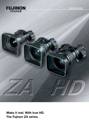 Make it real. With true HD. The Fujinon ZA series. - Video Data