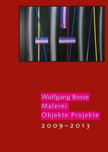 Wolfgang Bosse Malerei Objekte Projekte 2009–2013