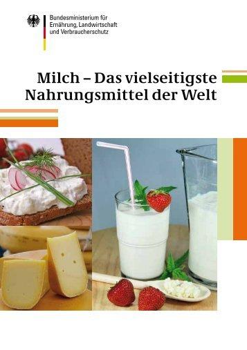 Milch – Das vielseitigste Nahrungsmittel der Welt - BMELV