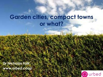 Garden cities, compact towns or what? - Urbed