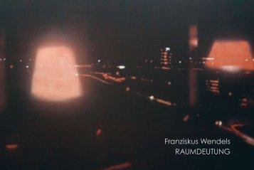 Franziskus Wendels RAUMDEUTUNG - Galerie Boisseree