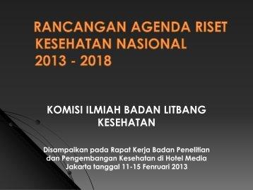 Rancangan Agenda Riset KesNas 2013-2018 - Badan Litbangkes