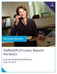 Stafford/PLUS Loans: Beyond the Basics Manual - USA Funds