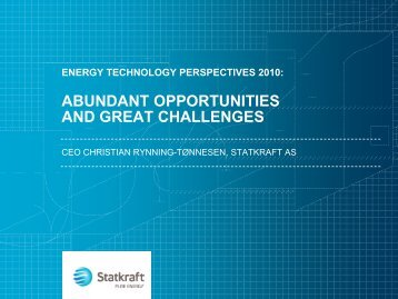 ABUNDANT OPPORTUNITIES AND GREAT CHALLENGES - Statkraft