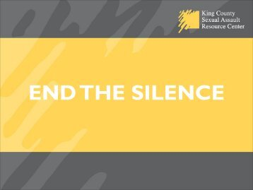 END THE SILENCE - King County Sexual Assault Resource Center