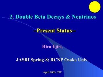 2. Double Beta Decays & Neutrinos –Present Status--