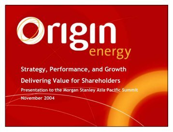 Strategy, Performance, and Growth Delivering Value ... - Origin Energy
