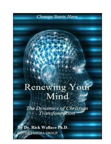 Renewing Your Mind: The Dynamics of Christian Trasformation