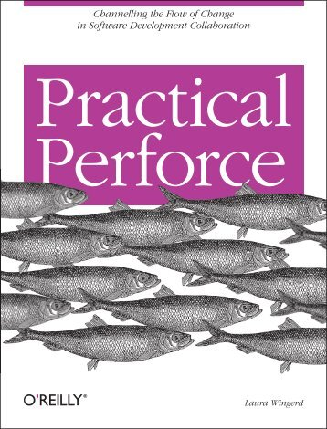 Practical Perforce, Chapter 7 - O'Reilly Media