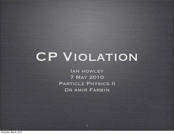 Ian howley 7 May 2010 Particle Physics II Dr amir Farbin - UTA HEP ...