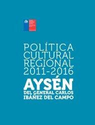 Política Cultural Regional 2011-2016. Aysén del general Carlos ...