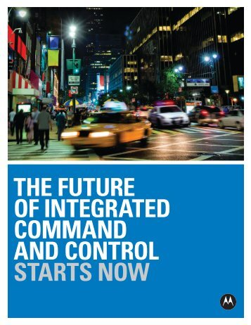the future of integrated command and control starts now - Motorola ...