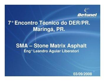 7° Encontro Técnico do DER/PR. Maringá, PR. SMA – Stone Matrix ...
