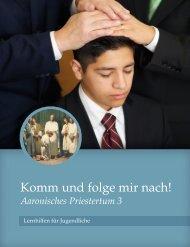Komm und folge mir nach!: Aaronisches Priestertum 3