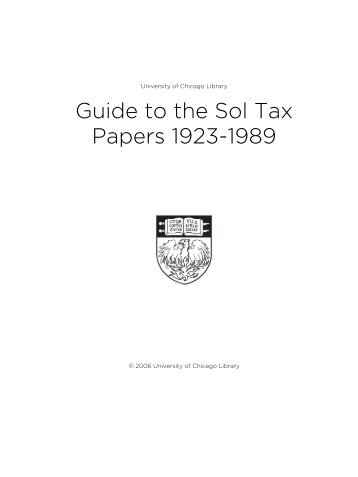 Guide to the Sol Tax Papers 1923-1989 - The University of Chicago ...