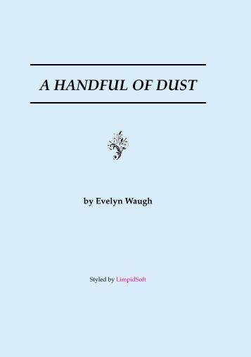 handful of dust Watch online full movie: a handful of dust (1988), for free the wife's affair and a death in the family hasten the demise of an upper-class english marriage.