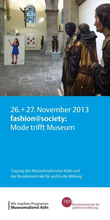 26. + 27. November 2013 fashion@society: Mode ... - museenkoeln.de