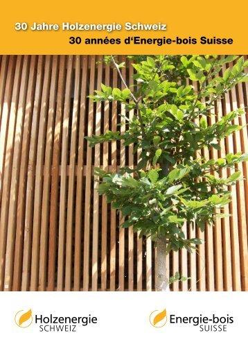 30 Jahre Holzenergie Schweiz, wir gratulieren! - Energie-bois Suisse