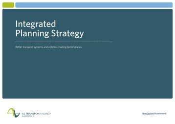 Integrated Planning Strategy 24 pages | 240KB - NZ Transport Agency
