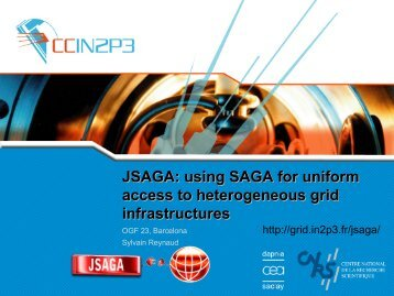 JSAGA: using SAGA for uniform access to ... - Open Grid Forum