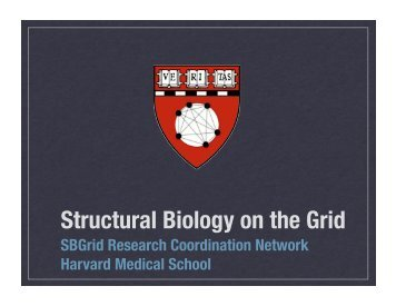 Structural Biology on the Grid Harvard