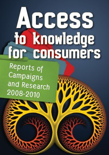 Access to Knowledge for Consumers: Reports of Campaigns and ...
