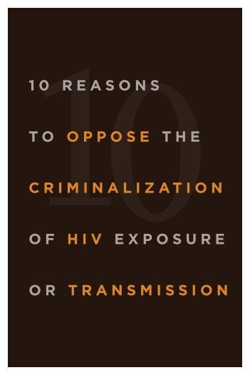 """10 Reasons to Oppose the Criminalization of HIV Exposure or ..."