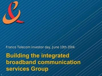 Building the integrated broadband communication ... - Orange.com