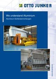 We understand Aluminiu e understand Aluminium - Otto Junker GmbH
