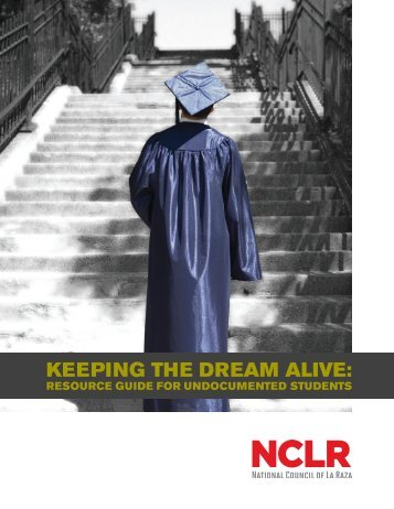 Keeping the dream alive: Resource Guide for undocumented students