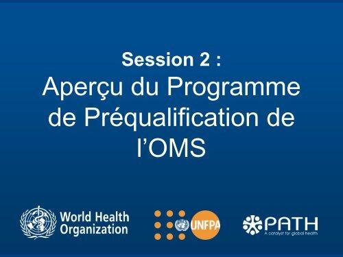Session 2 - Aperçu du Programme de Préqualification de l'OMS - Path