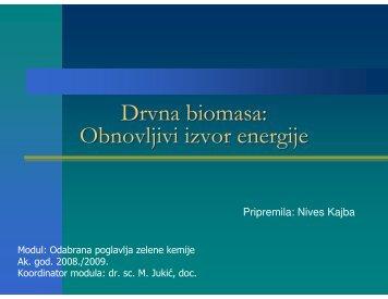 Drvna biomasa Obnovljivi izvor energije, Nives Kajba - PBF
