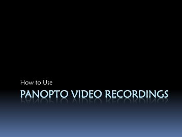 How to Use Panopto Video Recordings