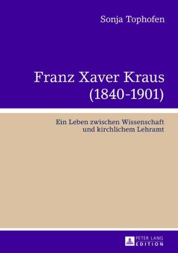 FRANZ XAVER KRAUS (1840-1901). Ein Leben ... - Peter Lang