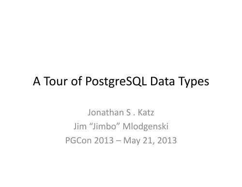 A Tour of PostgreSQL Data Types - PGCon