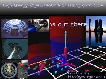 High Energy Experiments: A Smashing Good Time