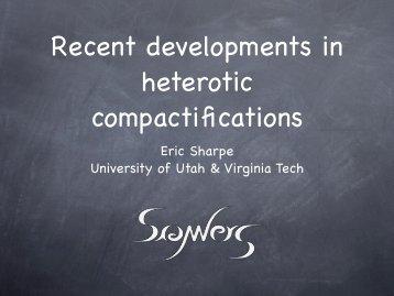 Recent developments in heterotic compactifications - Physics ...