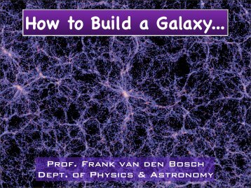How to Build a Galaxy - Department of Astronomy, Yale University